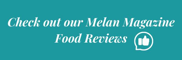 Melan Magazine Food Reviews